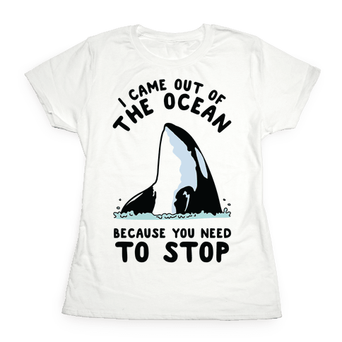 I Came Out of the Ocean Killer Whale Womens T-Shirt
