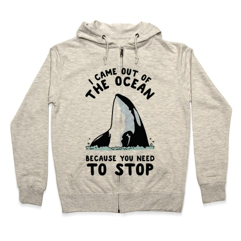 I Came Out of the Ocean Killer Whale Zip Hoodie