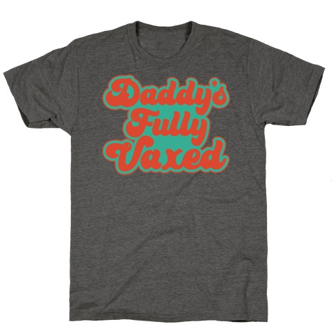 Daddy's Fully Vaxed T-Shirt