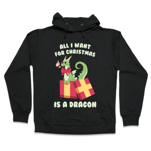 All I Want For Christmas Is A Dragon Hooded Sweatshirt