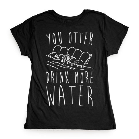 You Otter Drink More Water White Print Womens T-Shirt