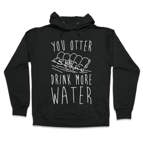 You Otter Drink More Water White Print Hooded Sweatshirt