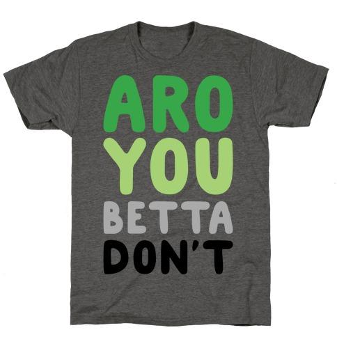 Aro You Betta Don't Parody T-Shirt