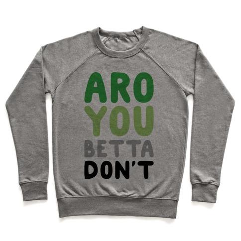 Aro You Betta Don't Parody Pullover