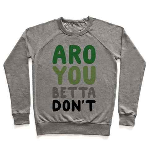 Aro You Betta Don't Parody Pullover
