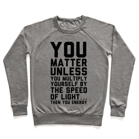 You Matter Unless You Multiply Yourself by the Speed of Light Pullover