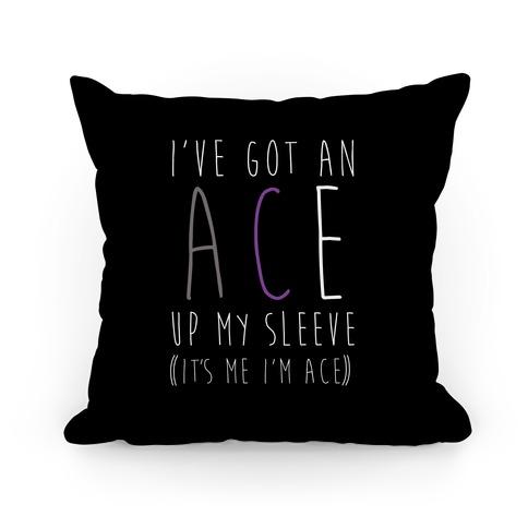 I've Got An Ace Up My Sleeve Pillow