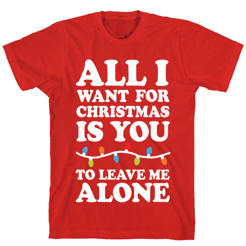 All I Want For Christmas Is You To Leave Me Alone Mens T-Shirt