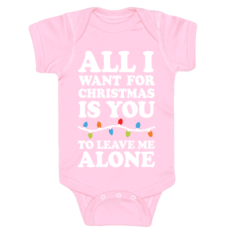 All I Want For Christmas Is You To Leave Me Alone Baby Onesy