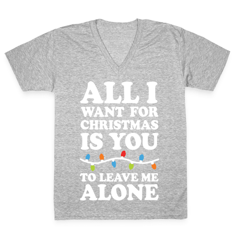 All I Want For Christmas Is You To Leave Me Alone V-Neck Tee Shirt