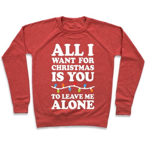All I Want For Christmas Is You To Leave Me Alone Pullover