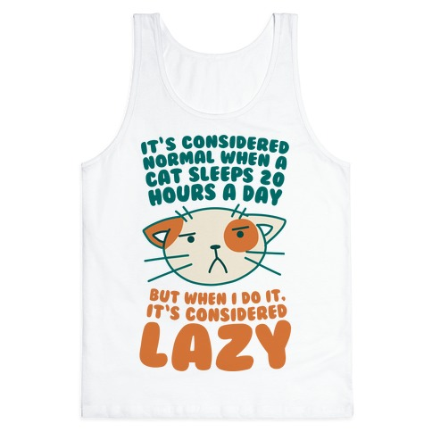 It's Considered Normal When A Cat Sleeps 20 Hours, But... Tank Top