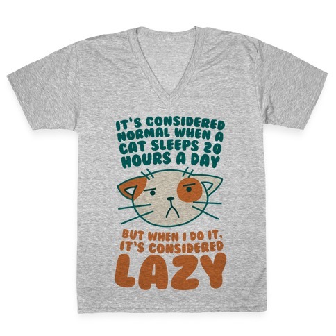 It's Considered Normal When A Cat Sleeps 20 Hours, But... V-Neck Tee Shirt