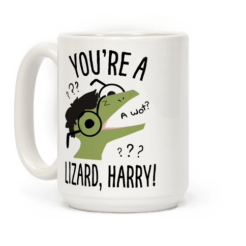 You're a Lizard, Harry Coffee Mug