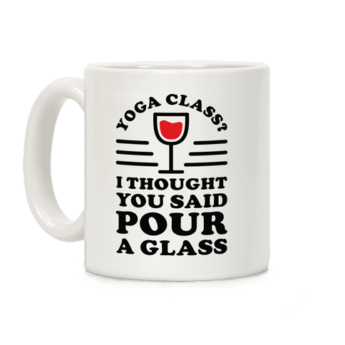 Yoga Class I Thought You Said Coffee Mug