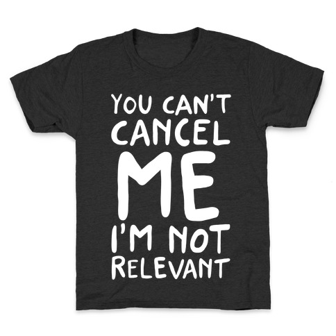 You Can't Cancel Me I'm Not Relevant  Kids T-Shirt