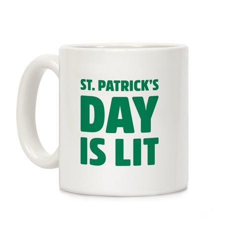 St. Patrick's Day Is Lit  Coffee Mug