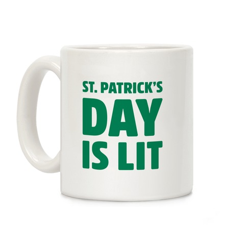 St. Patrick's Day Is Lit  Coffee Mug