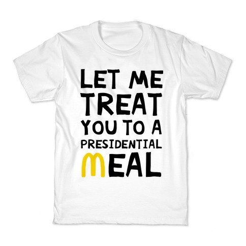 Let Me Treat You to a Presidential Meal Kids T-Shirt