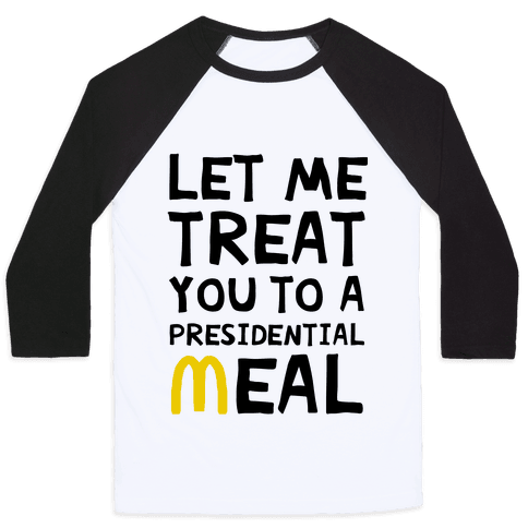 Let Me Treat You to a Presidential Meal Baseball Tee