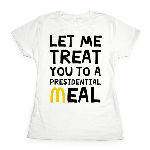 Let Me Treat You to a Presidential Meal Womens T-Shirt