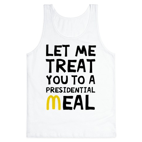 Let Me Treat You to a Presidential Meal Tank Top