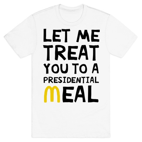 Let Me Treat You to a Presidential Meal T-Shirt
