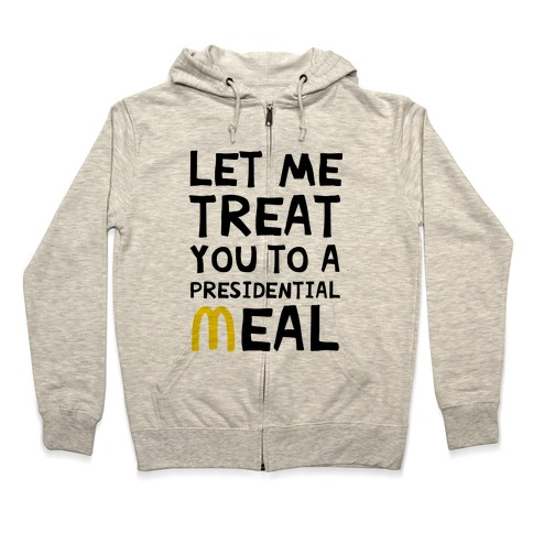 Let Me Treat You to a Presidential Meal Zip Hoodie