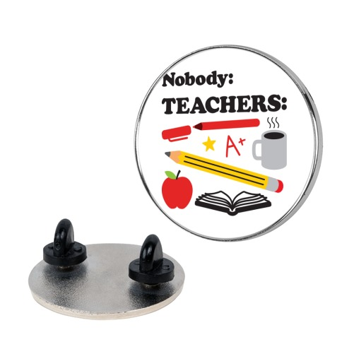 Nobody: Teachers: School Supplies Pin
