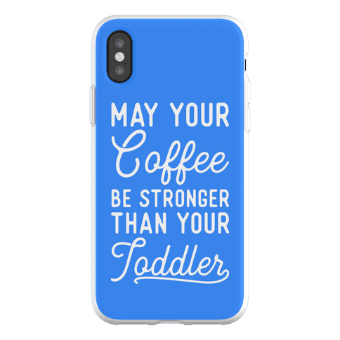 May Your Coffee Be Stronger Than Your Toddler Phone Flexi-Case