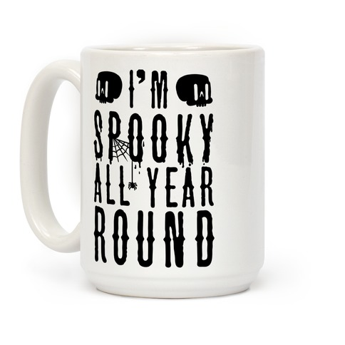 I'm Spooky All Year Round Coffee Mug