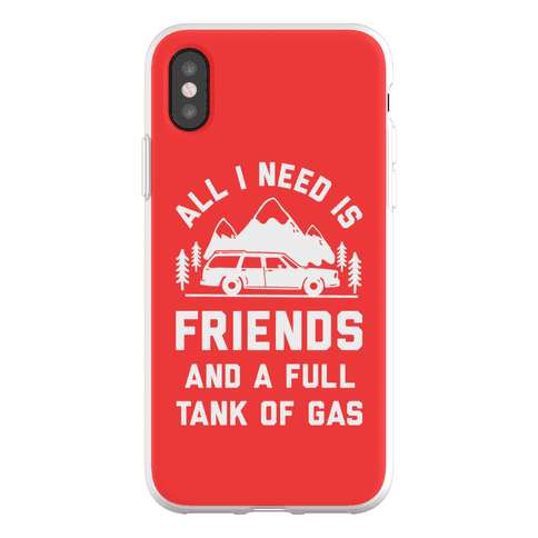 All I Need Is Friends and a Full Tank of Gas Phone Flexi-Case