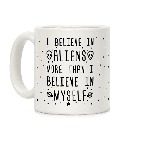 I Believe In Aliens More Than I Believe In Myself Coffee Mug
