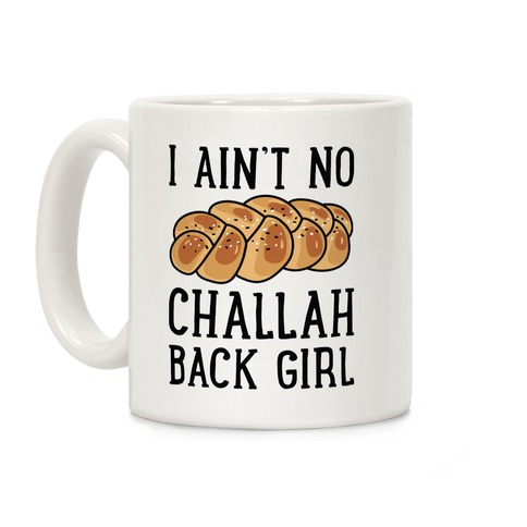 I Ain't No Challah Back Girl Coffee Mug