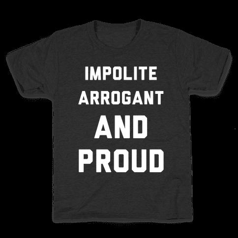 Impolite Arrogant and Proud Kids T-Shirt
