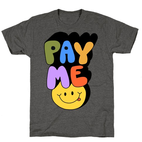 Pay Me Smiley Face T-Shirt