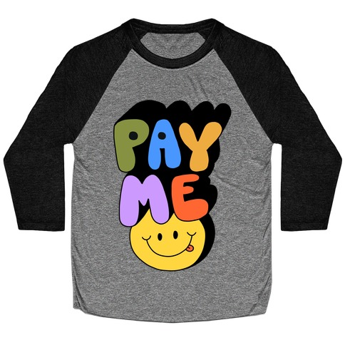 Pay Me Smiley Face Baseball Tee