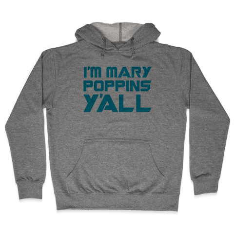 I'm Mary Poppin's Y'all Parody Hooded Sweatshirt