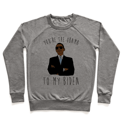 You're The Obama To My Biden Pairs Shirt Pullover