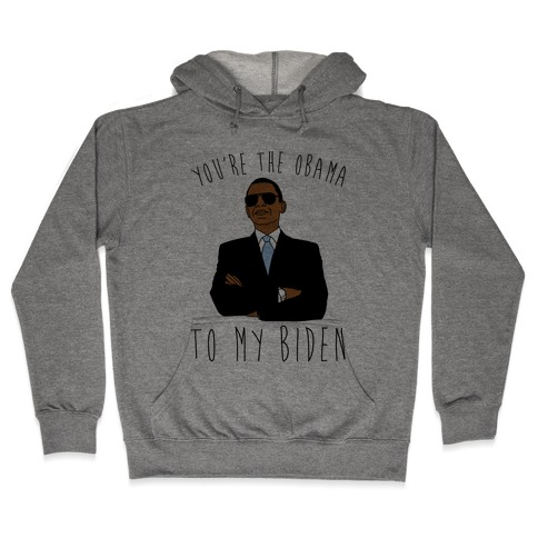 You're The Obama To My Biden Pairs Shirt Hooded Sweatshirt