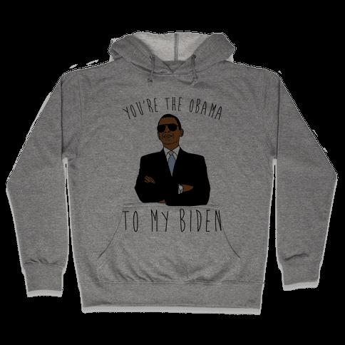 You're The Obama To My Biden Pairs Shirt Hooded Sweatshirt