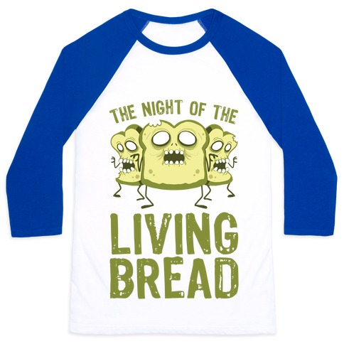 The Night Of The Living Bread Baseball Tee