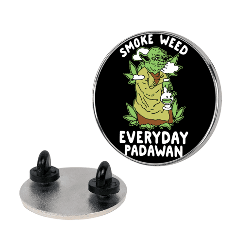 Smoke Weed Everyday Padawan pin
