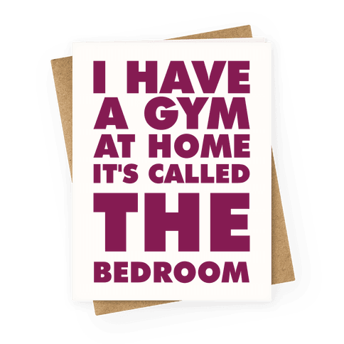 I Have a Gym at Home It's Called the Bedroom Greeting Card