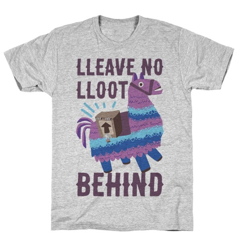 Lleave No Lloot Behind T-Shirt