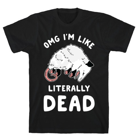 OMG I'm Literally Dead Possum T-Shirt