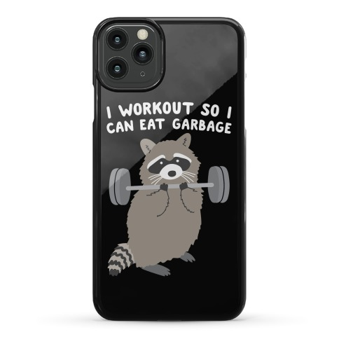 I Workout So I Can Eat Garbage Raccoon Phone Case