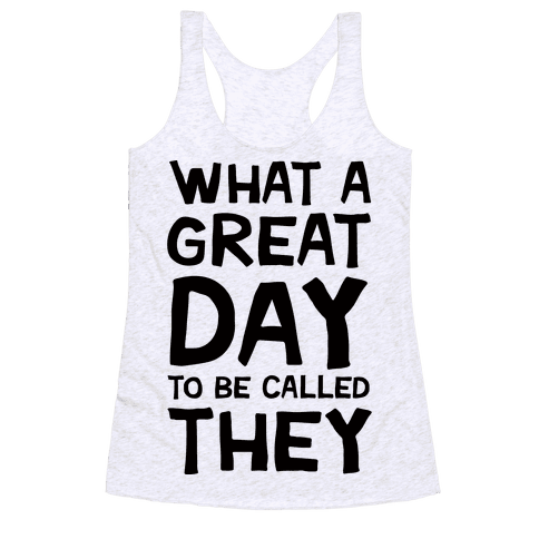 What A Great Day To Be Called They Racerback Tank Top