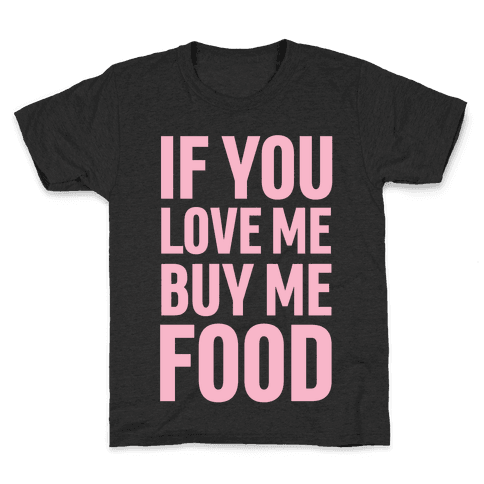 If You Love Me Buy Me Food Kids T-Shirt