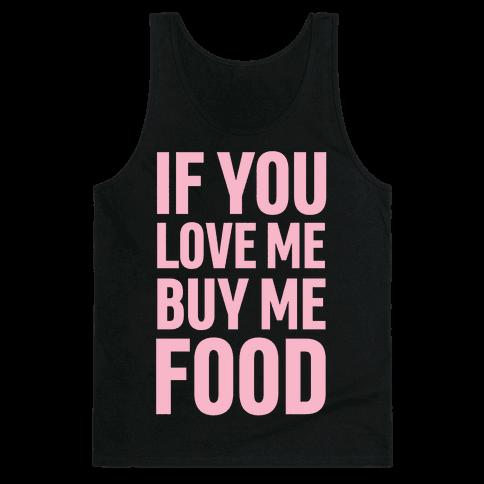 If You Love Me Buy Me Food Tank Top
